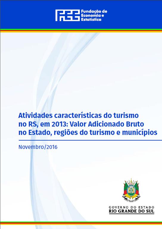 Atividades características do turismo no RS, em 2013: Valor Adicionado Bruto no Estado, regiões do turismo e municípios (capa)